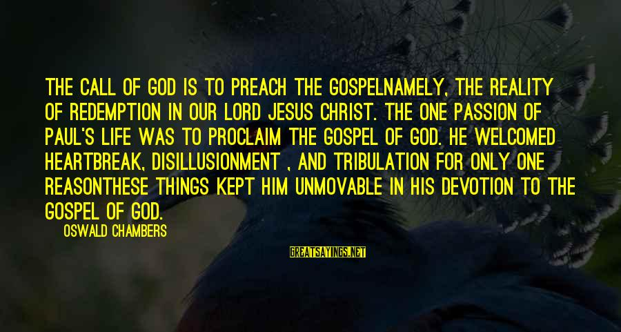 Jesus Passion Sayings By Oswald Chambers: The call of God is to preach the gospelnamely, the reality of redemption in our