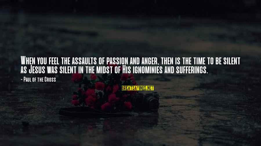 Jesus Passion Sayings By Paul Of The Cross: When you feel the assaults of passion and anger, then is the time to be