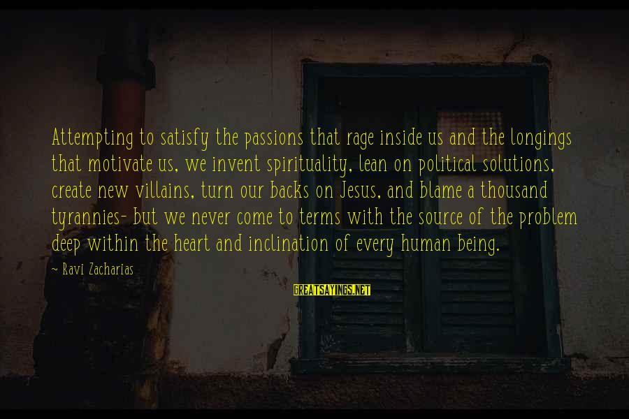 Jesus Passion Sayings By Ravi Zacharias: Attempting to satisfy the passions that rage inside us and the longings that motivate us,