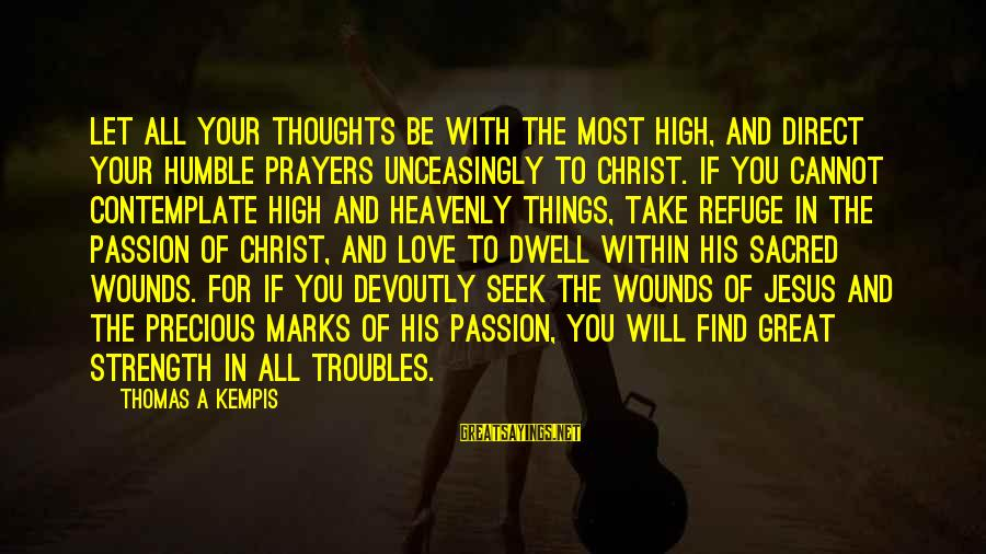 Jesus Passion Sayings By Thomas A Kempis: Let all your thoughts be with the Most High, and direct your humble prayers unceasingly