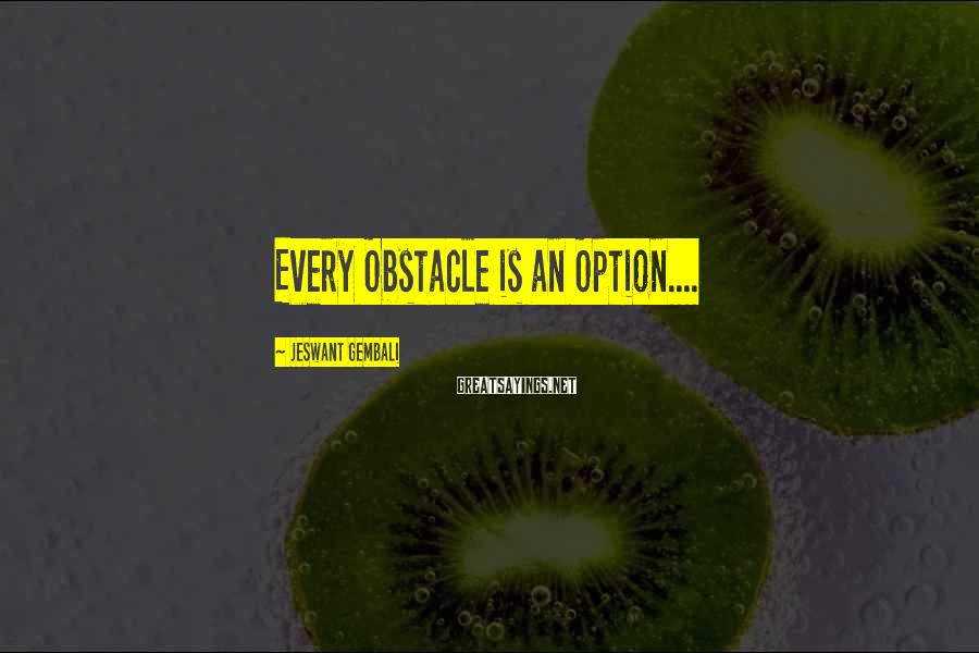 Jeswant Gembali Sayings: Every Obstacle is an Option....