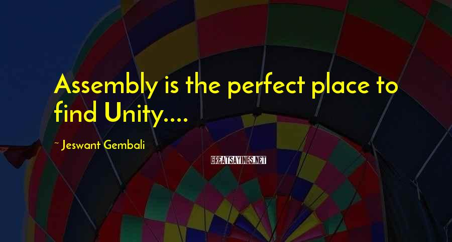 Jeswant Gembali Sayings: Assembly is the perfect place to find Unity....
