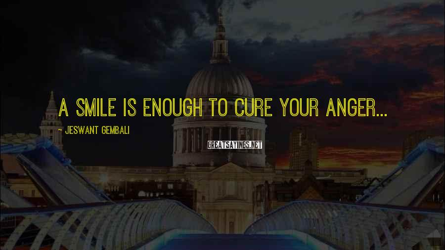 Jeswant Gembali Sayings: A Smile is enough to cure your Anger...