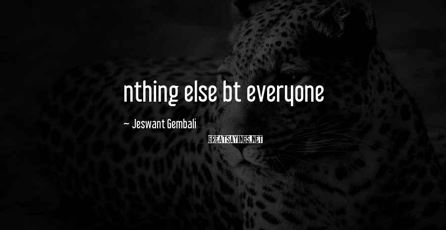 Jeswant Gembali Sayings: nthing else bt everyone