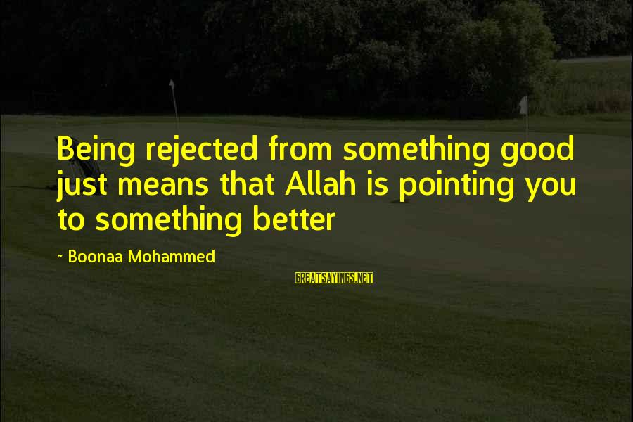 Jew Of Malta Famous Sayings By Boonaa Mohammed: Being rejected from something good just means that Allah is pointing you to something better