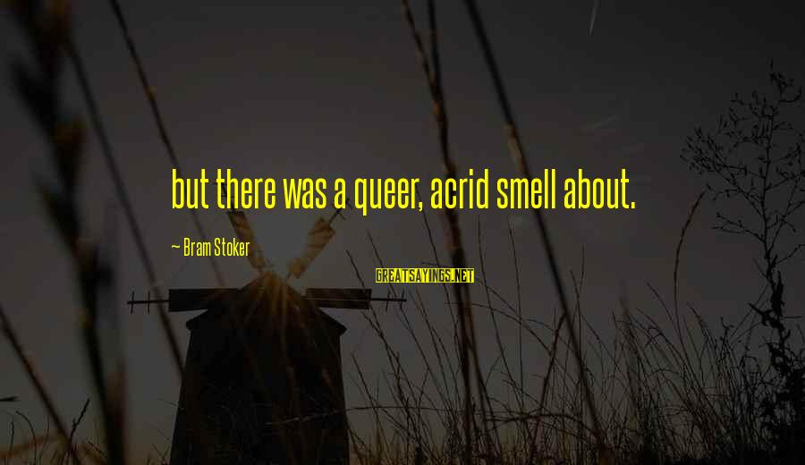 Jew Of Malta Famous Sayings By Bram Stoker: but there was a queer, acrid smell about.