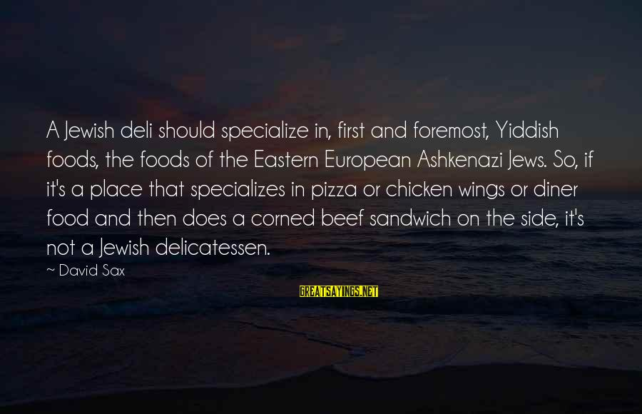 Jewish Deli Sayings By David Sax: A Jewish deli should specialize in, first and foremost, Yiddish foods, the foods of the