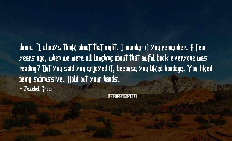 """Jezebel Greer Sayings: down. """"I always think about that night. I wonder if you remember. A few years"""
