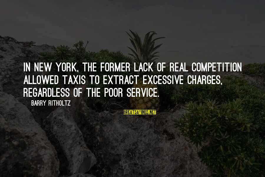 Jfk Assassination Sayings By Barry Ritholtz: In New York, the former lack of real competition allowed taxis to extract excessive charges,