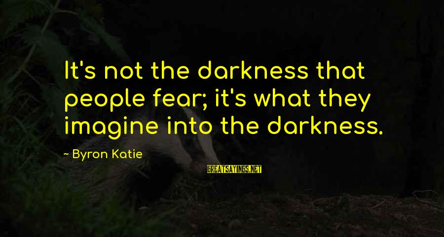 Jfk Assassination Sayings By Byron Katie: It's not the darkness that people fear; it's what they imagine into the darkness.