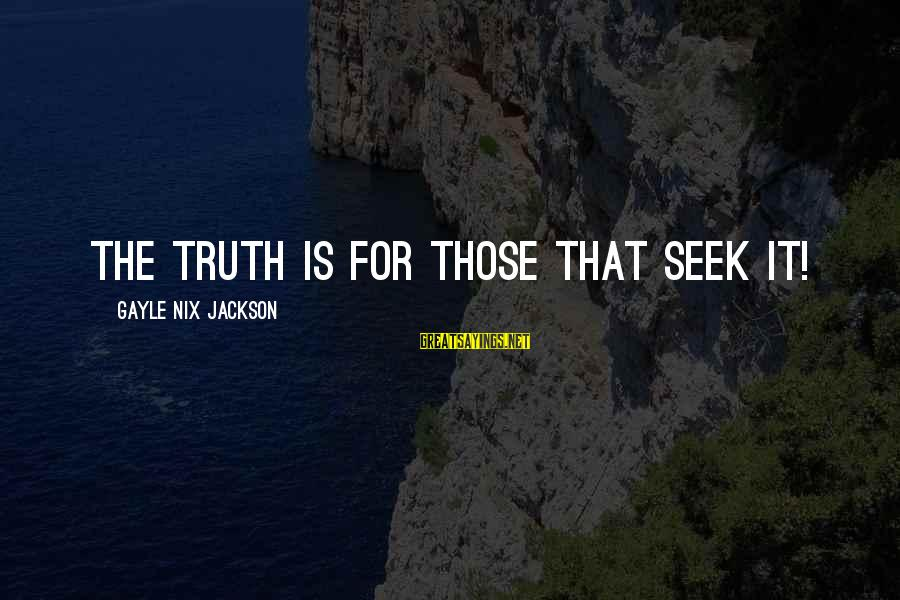 Jfk Assassination Sayings By Gayle Nix Jackson: The truth is for those that seek it!