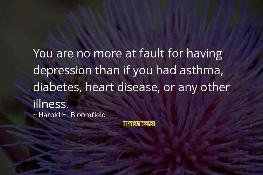 Jfk Assassination Sayings By Harold H. Bloomfield: You are no more at fault for having depression than if you had asthma, diabetes,