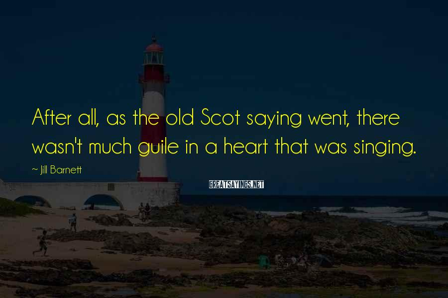 Jill Barnett Sayings: After all, as the old Scot saying went, there wasn't much guile in a heart