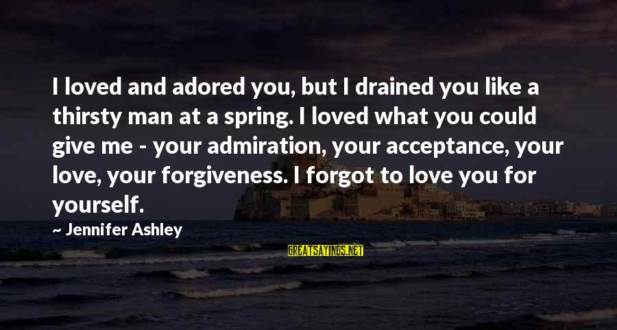 Jill Tyrell Sayings By Jennifer Ashley: I loved and adored you, but I drained you like a thirsty man at a