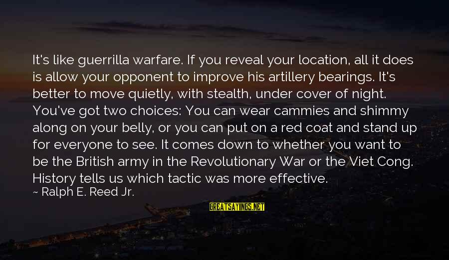 Jill Tyrell Sayings By Ralph E. Reed Jr.: It's like guerrilla warfare. If you reveal your location, all it does is allow your