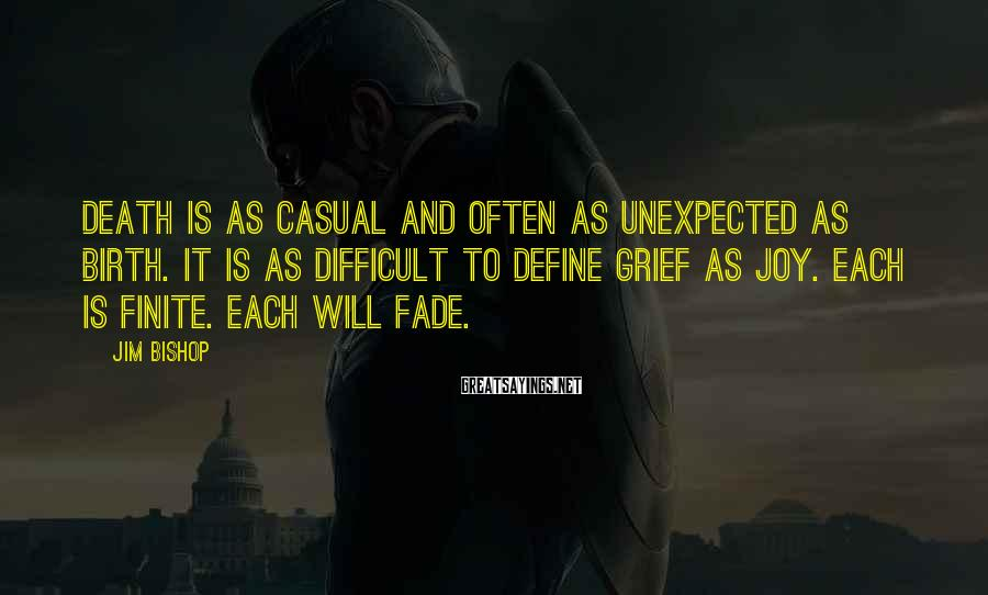Jim Bishop Sayings: Death is as casual and often as unexpected as birth. It is as difficult to