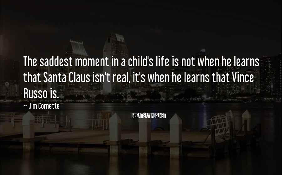Jim Cornette Sayings: The saddest moment in a child's life is not when he learns that Santa Claus