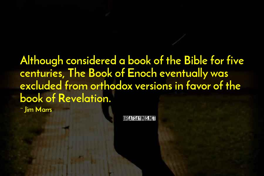 Jim Marrs Sayings: Although considered a book of the Bible for five centuries, The Book of Enoch eventually