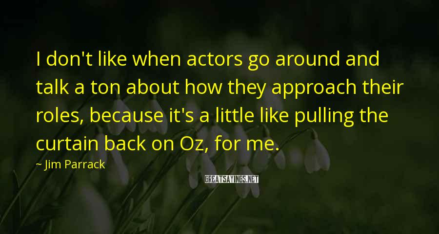 Jim Parrack Sayings: I don't like when actors go around and talk a ton about how they approach