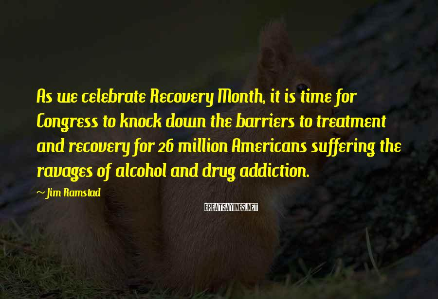 Jim Ramstad Sayings: As we celebrate Recovery Month, it is time for Congress to knock down the barriers