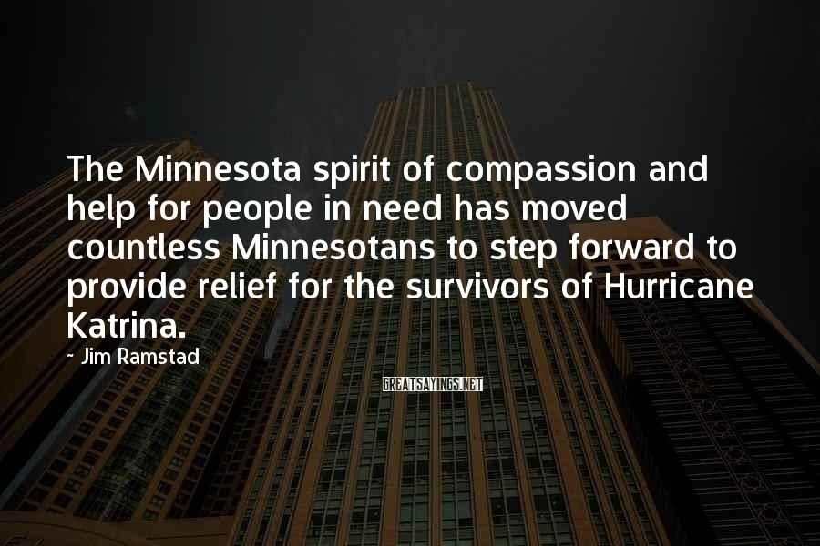 Jim Ramstad Sayings: The Minnesota spirit of compassion and help for people in need has moved countless Minnesotans