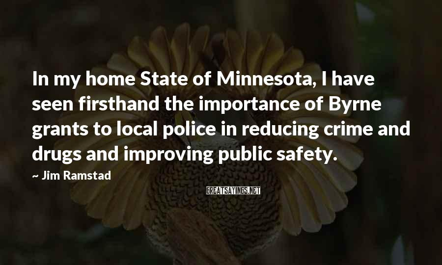 Jim Ramstad Sayings: In my home State of Minnesota, I have seen firsthand the importance of Byrne grants