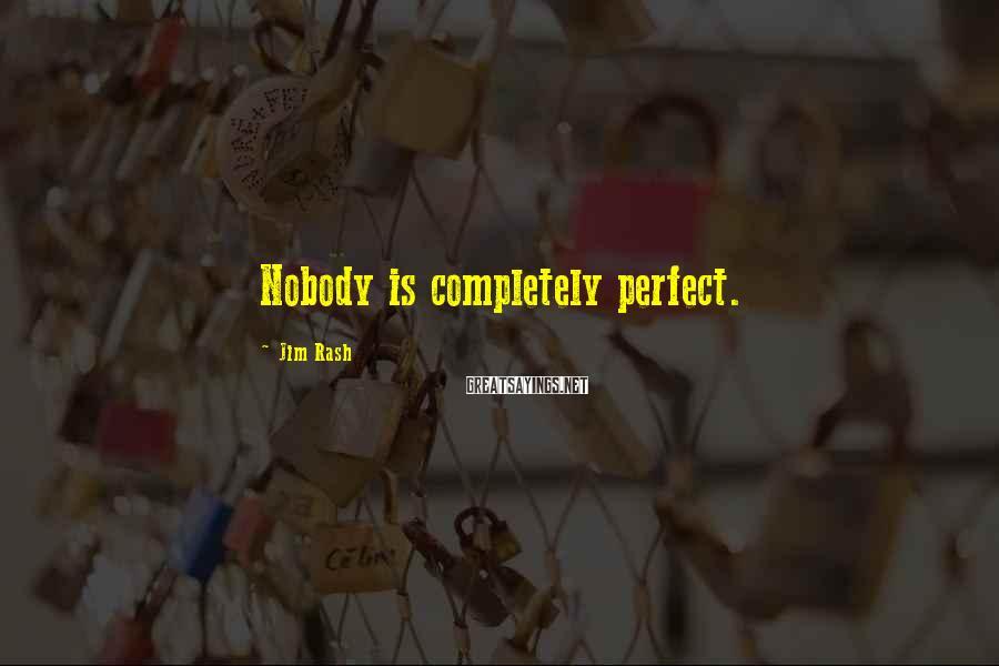 Jim Rash Sayings: Nobody is completely perfect.