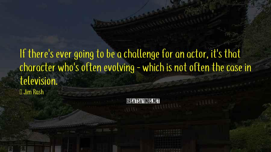 Jim Rash Sayings: If there's ever going to be a challenge for an actor, it's that character who's