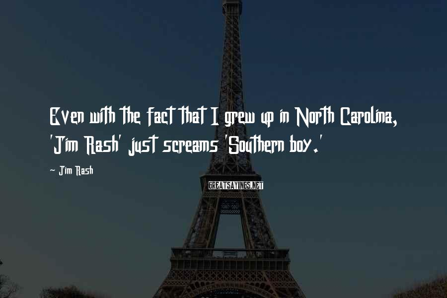Jim Rash Sayings: Even with the fact that I grew up in North Carolina, 'Jim Rash' just screams