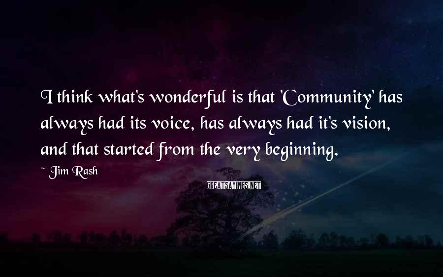 Jim Rash Sayings: I think what's wonderful is that 'Community' has always had its voice, has always had