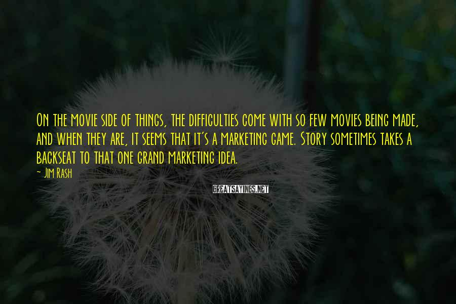 Jim Rash Sayings: On the movie side of things, the difficulties come with so few movies being made,