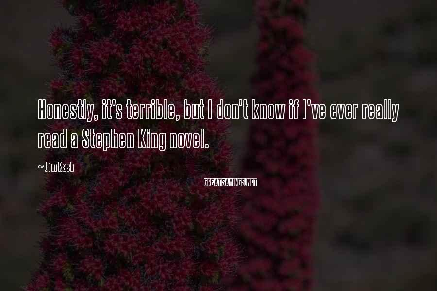 Jim Rash Sayings: Honestly, it's terrible, but I don't know if I've ever really read a Stephen King