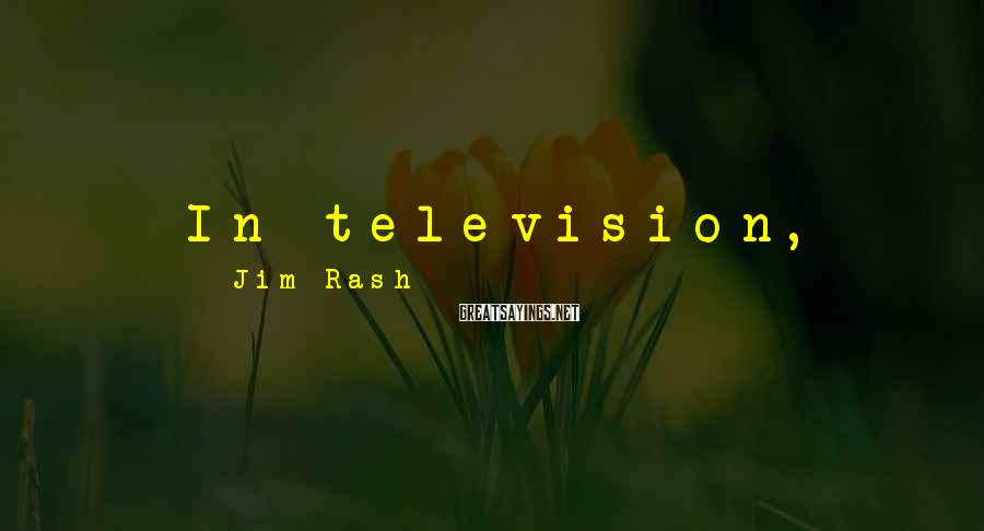 Jim Rash Sayings: In television, the writer-creator-showrunner is embraced as the creative mind.
