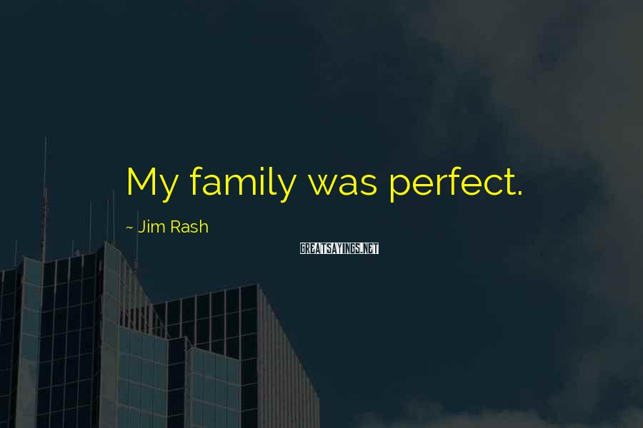 Jim Rash Sayings: My family was perfect.