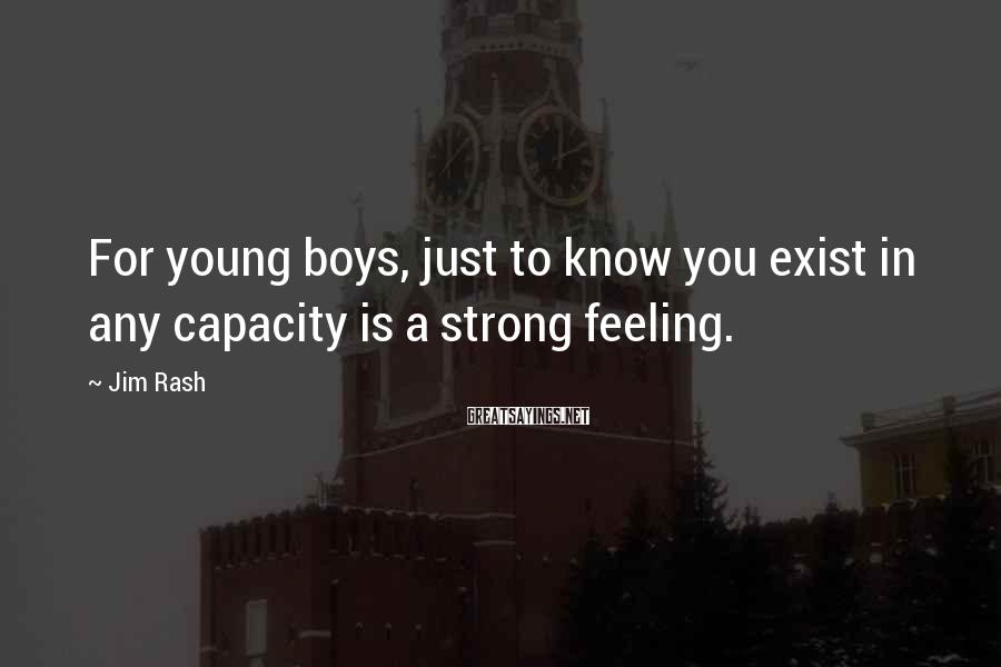 Jim Rash Sayings: For young boys, just to know you exist in any capacity is a strong feeling.