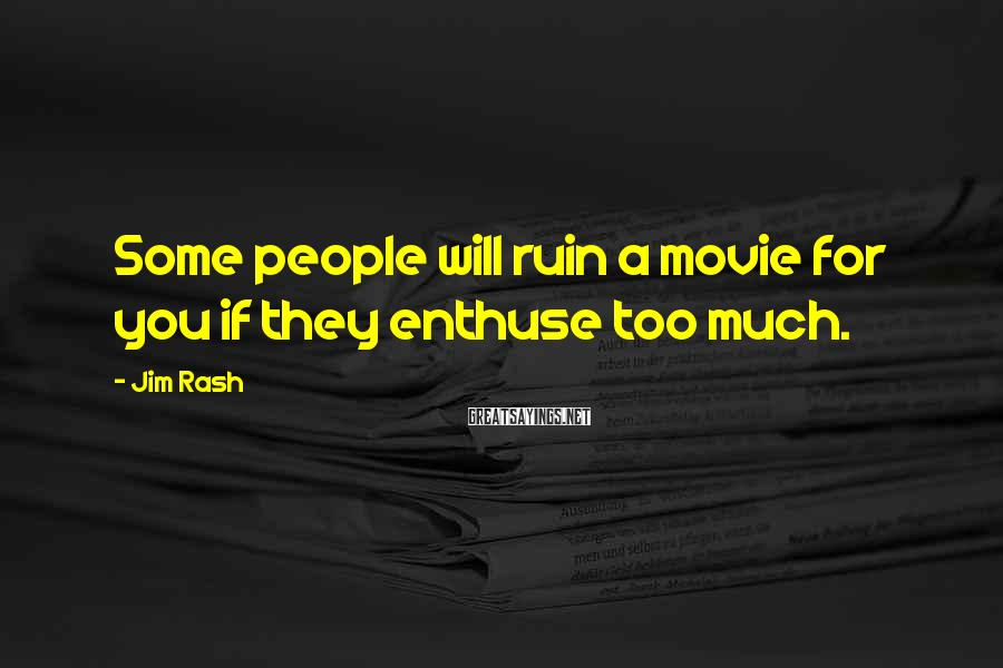 Jim Rash Sayings: Some people will ruin a movie for you if they enthuse too much.