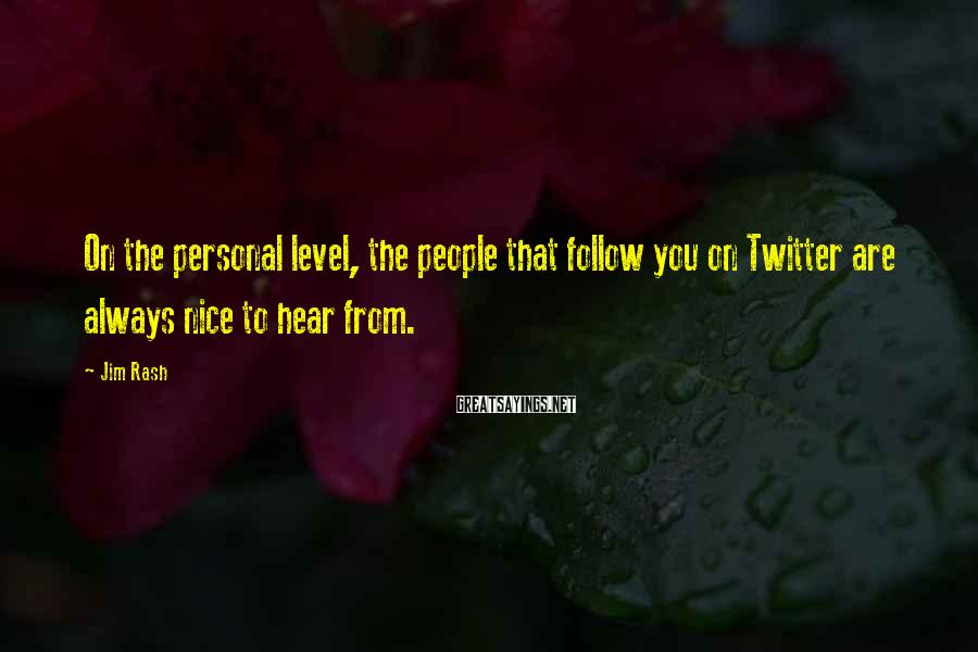 Jim Rash Sayings: On the personal level, the people that follow you on Twitter are always nice to