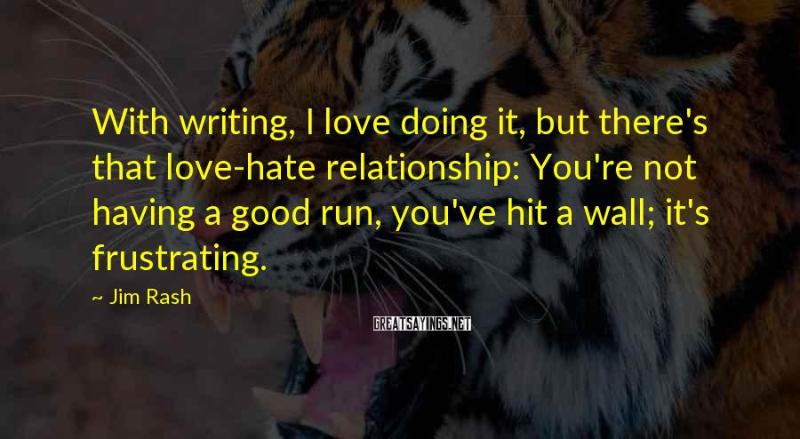 Jim Rash Sayings: With writing, I love doing it, but there's that love-hate relationship: You're not having a