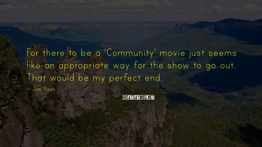 Jim Rash Sayings: For there to be a 'Community' movie just seems like an appropriate way for the