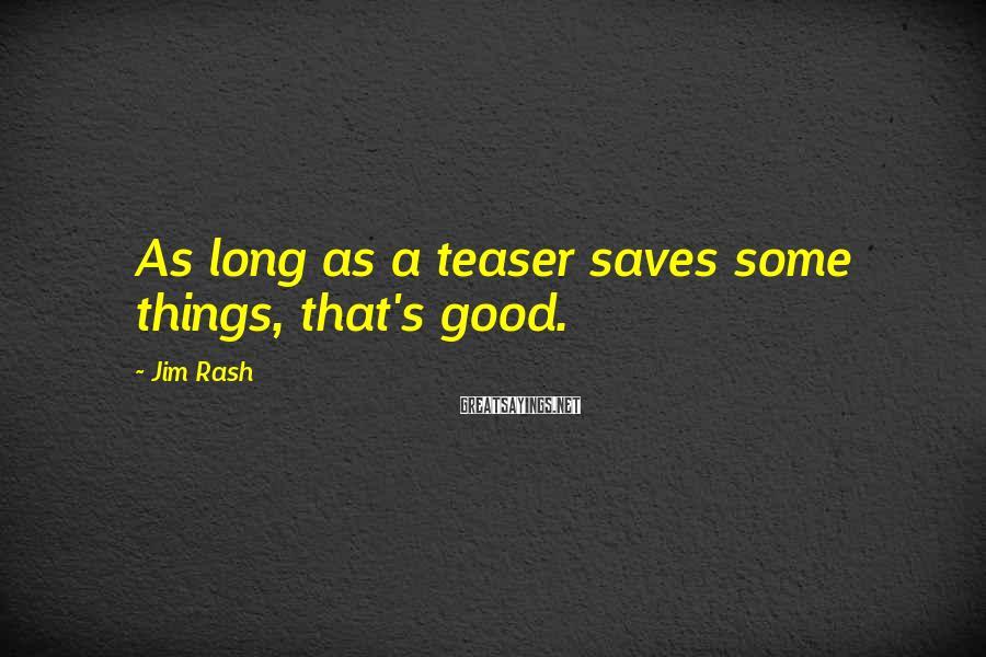 Jim Rash Sayings: As long as a teaser saves some things, that's good.