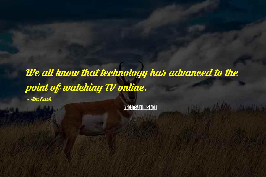 Jim Rash Sayings: We all know that technology has advanced to the point of watching TV online.