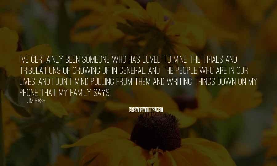 Jim Rash Sayings: I've certainly been someone who has loved to mine the trials and tribulations of growing