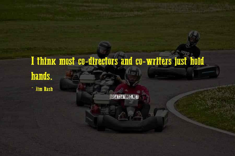Jim Rash Sayings: I think most co-directors and co-writers just hold hands.