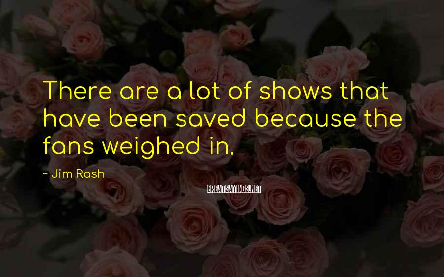 Jim Rash Sayings: There are a lot of shows that have been saved because the fans weighed in.