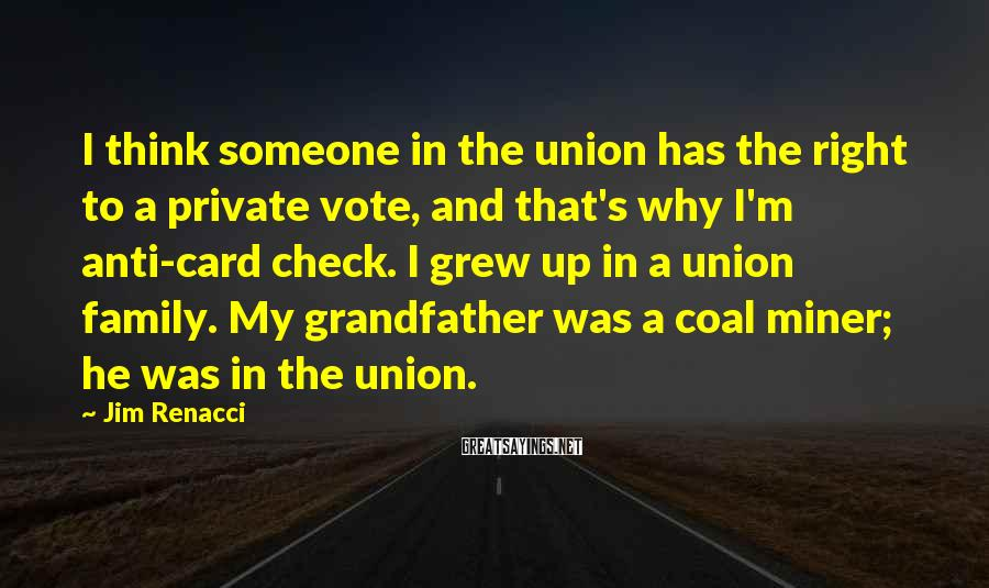 Jim Renacci Sayings: I think someone in the union has the right to a private vote, and that's