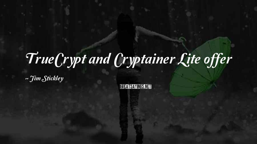 Jim Stickley Sayings: TrueCrypt and Cryptainer Lite offer