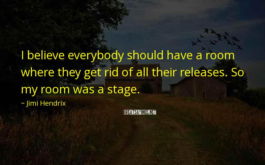 Jimi Hendrix Sayings: I believe everybody should have a room where they get rid of all their releases.