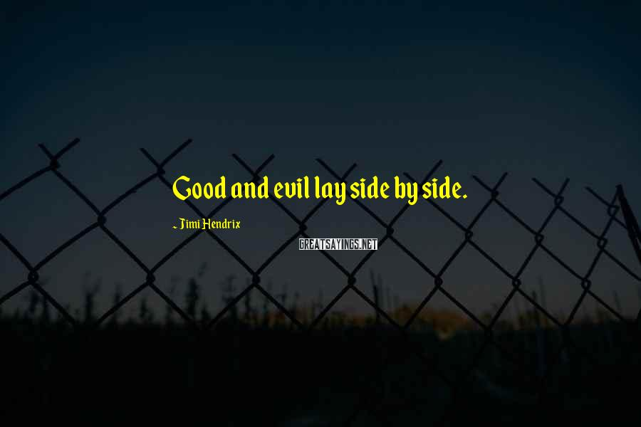 Jimi Hendrix Sayings: Good and evil lay side by side.