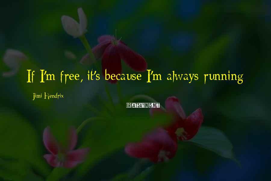 Jimi Hendrix Sayings: If I'm free, it's because I'm always running