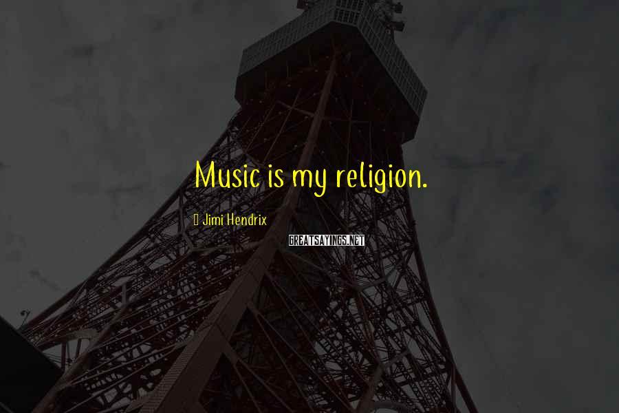 Jimi Hendrix Sayings: Music is my religion.